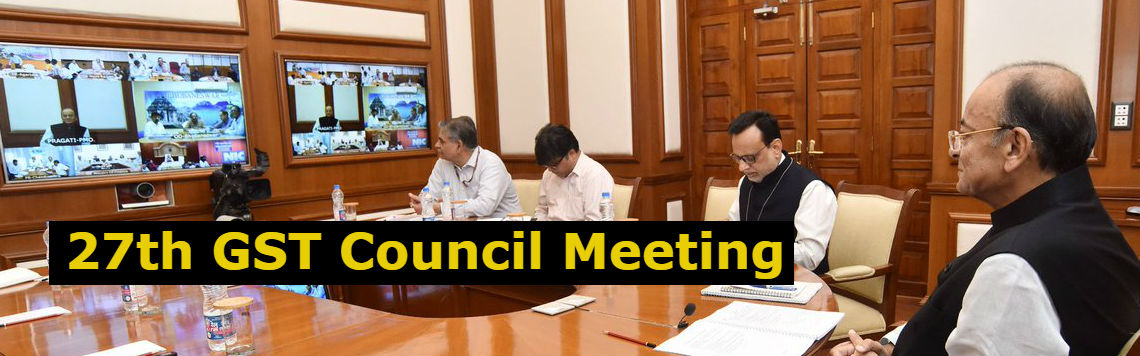 27th GST Council Meeting Latest GST Updates